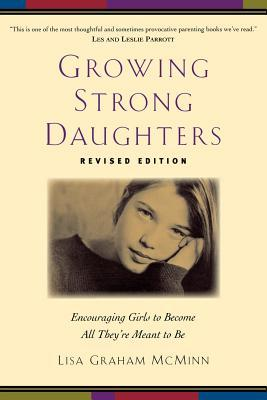 Growing Strong Daughters: Encouraging Girls to Become All They're Meant to Be