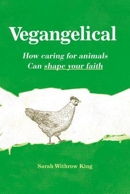 Vegangelical: How Caring for Animals Can Shape Your Faith