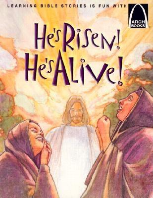 He's Risen! He's Alive!: The Story of Christ's Resurrection Matthew 27:32-28:10 for Children