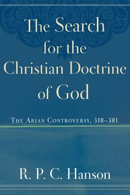 The Search for the Christian Doctrine of God: The Arian Controversy, 318-381