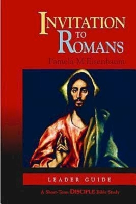 Invitation to Romans: Leader Guide: A Short-Term Disciple Bible Study