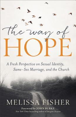 The Way of Hope: A Fresh Perspective on Sexual Identity, Same-Sex Marriage, and the Church