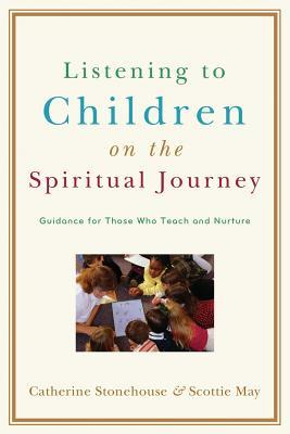 Listening to Children on the Spiritual Journey: Guidance for Those Who Teach and Nurture