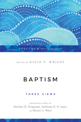 Baptism: Three Views