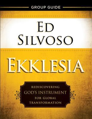 Ekklesia Group Guide: Rediscovering God's Instrument for Global Transformation
