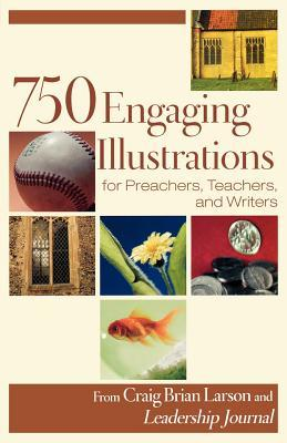 750 Engaging Illustrations for Preachers, Teachers, and Writers