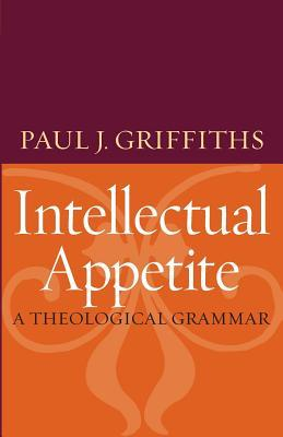 Intellectual Appetite a Theological Grammar