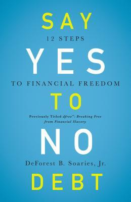 Say Yes to No Debt: 12 Steps to Financial Freedom