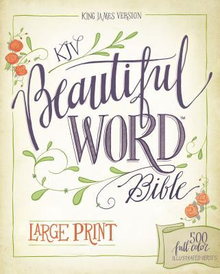 KJV, Beautiful Word Bible, Large Print, Hardcover, Red Letter Edition: 500 Full-Color Illustrated Verses