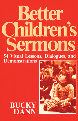 Better Children's Sermons: 54 Visual Lessons, Dialogues, and Demonstrations