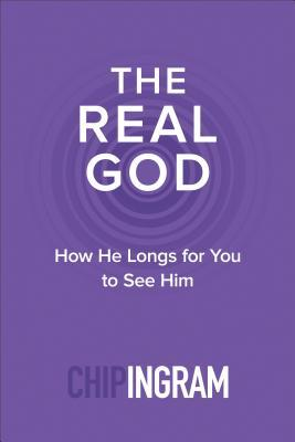 The Real God: How He Longs for You to See Him