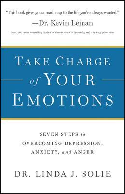 Take Charge of Your Emotions: Seven Steps to Overcoming Depression, Anxiety, and Anger