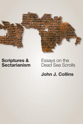 Scriptures and Sectarianism: Essays on the Dead Sea Scrolls