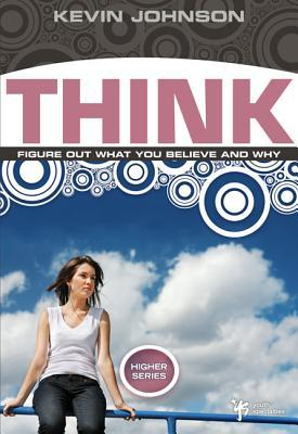 Think: Figure Out What You Believe and Why