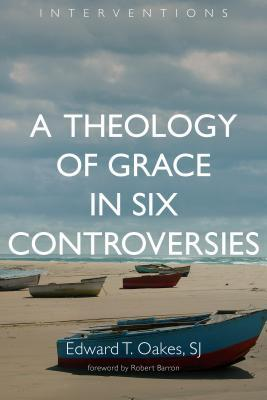 A Theology of Grace in Six Controversies