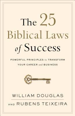 The 25 Biblical Laws of Success: Powerful Principles to Transform Your Career and Business