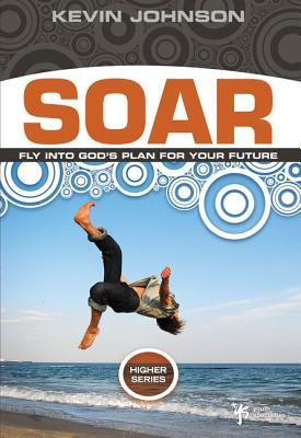 Soar: Fly Into God's Plan for Your Future