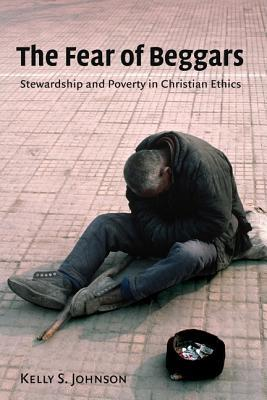 Fear of Beggars: Stewardship and Poverty in Christian Ethics
