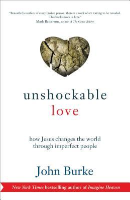 Unshockable Love: How Jesus Changes the World through Imperfect People