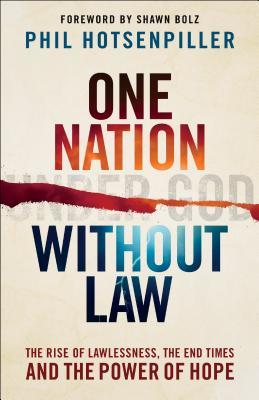 One Nation without Law: The Rise of Lawlessness, the End Times and the Power of Hope