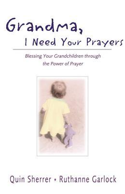 Grandma, I Need Your Prayers: Blessing Your Grandchildren Through the Power of Prayer