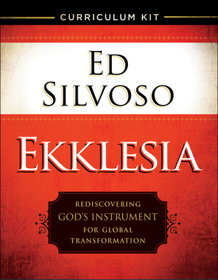 Ekklesia Curriculum Kit: Rediscovering God's Instrument for Global Transformation