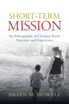 Short-Term Mission: An Ethnography of Christian Travel Narrative and Experience