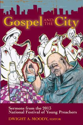 Gospel and the City: Sermons from the 2013 National Festival of Young Preachers