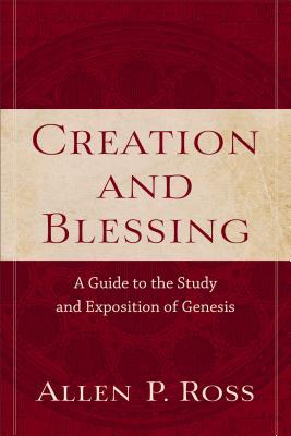 Creation and Blessing: A Guide to the Study and Exposition of Genesis