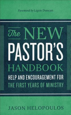 The New Pastor's Handbook: Help and Encouragement for the First Years of Ministry
