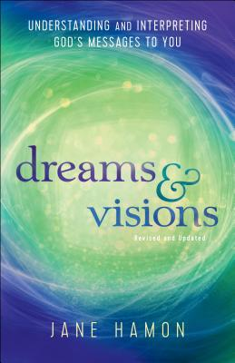 Dreams and Visions: Understanding and Interpreting God's Messages to You