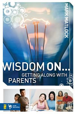 Wisdom On... Getting Along with Parents