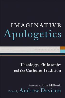 Imaginative Apologetics: Theology, Philosophy and the Catholic Tradition