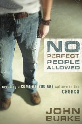No Perfect People Allowed: Creating a Come as You Are Culture in the Church