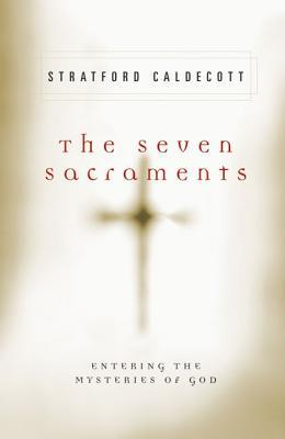 The Seven Sacraments: Entering the Mysteries of God