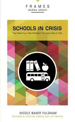 Schools in Crisis, Paperback (Frames Series): They Need Your Help (Whether You Have Kids or Not)
