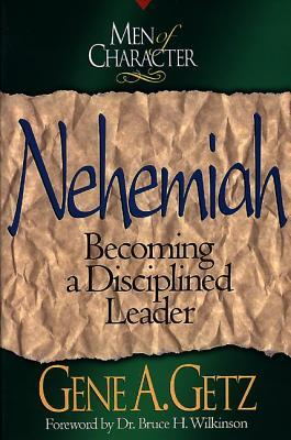 Men of Character: Nehemiah: Becoming a Disciplined Leader