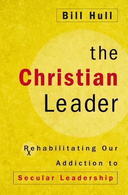 The Christian Leader: Rehabilitating Our Addiction to Secular Leadership