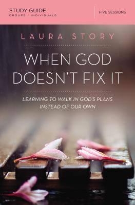 When God Doesn't Fix It: Learning to Walk in God's Plans Instead of Our Own