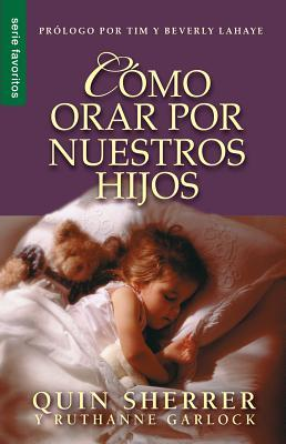 Como Orar Por Nuestros Hijos = How to Pray for Your Children