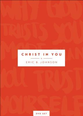 Christ in You DVD: Why God Trusts You More Than You Trust Yourself