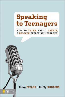 Speaking to Teenagers: How to Think About, Create, & Deliver Effective Messages