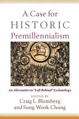 "A Case for Historic Premillennialism: An Alternative to ""left Behind"" Eschatology"
