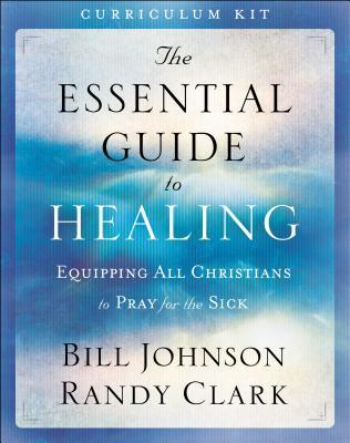 The Essential Guide to Healing Curriculum Kit: Equipping All Christians to Pray for the Sick
