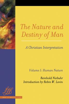 The Nature and Destiny of Man: A Christian Interpretation: Volume One: Human Nature; Volume Two: Human Destiny