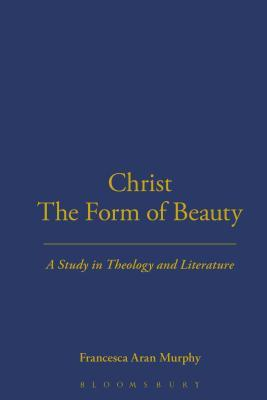 Christ the Form of Beauty: A Study in Theology and Literature