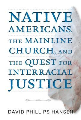 Native Americans, the Mainline Church, and the Quest for Interracial Justice