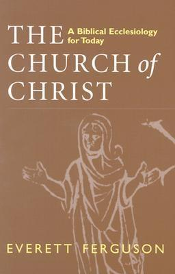 Church of Christ: A Biblical Ecclesiology for Today