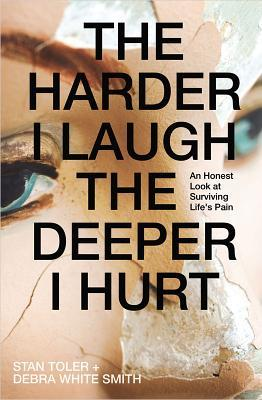 The Harder I Laugh, the Deeper I Hurt: An Honest Look at Surviving Life's Pain