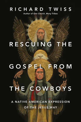 Rescuing the Gospel from the Cowboys: A Native American Expression of the Jesus Way